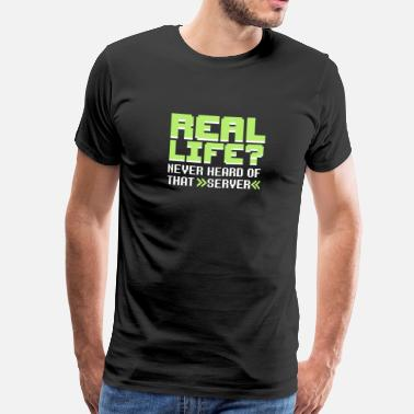 Real Life Real life? Never heard of that server - Premium-T-shirt herr