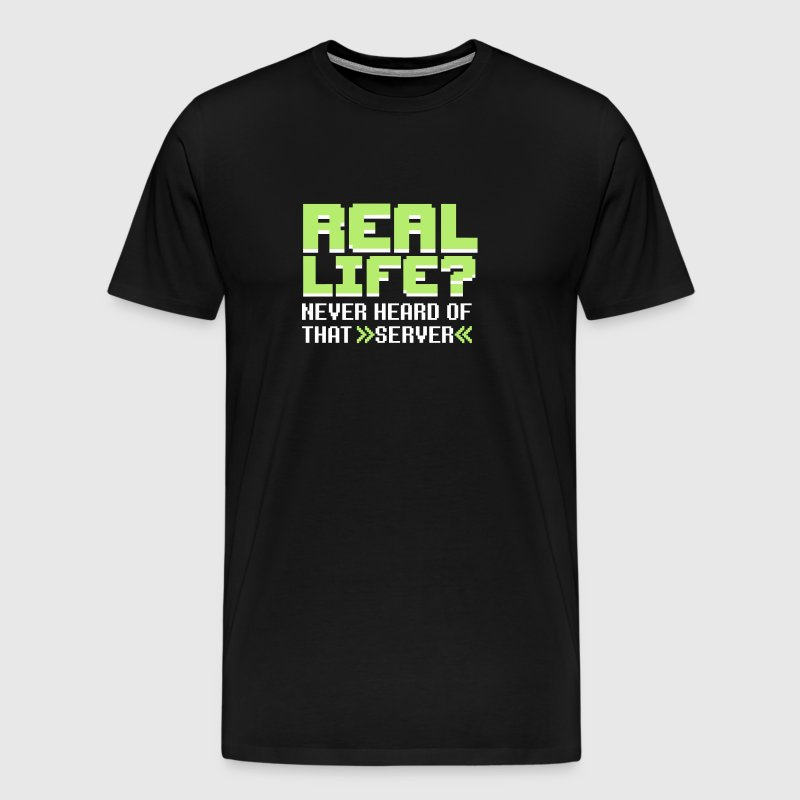 Real life? Never heard of that server - Männer Premium T-Shirt
