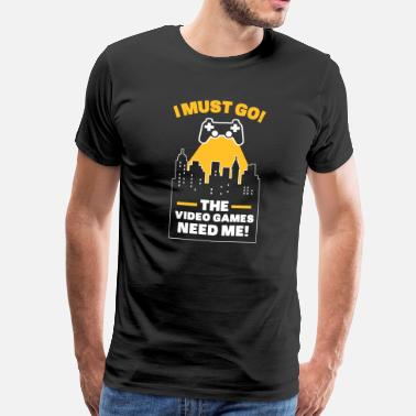 Video I must go Video Games Need me - Gamer Humor Gaming - Camiseta premium hombre