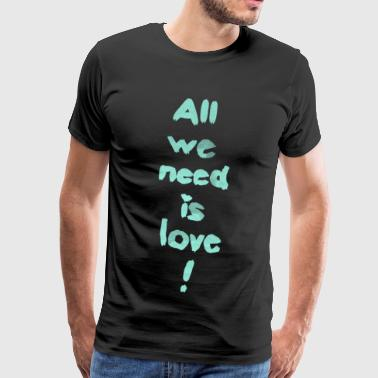 All we need is love! (türkis) - Männer Premium T-Shirt