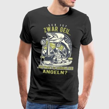 Sex is Geil ... Angler Fun Shirt - Men's Premium T-Shirt