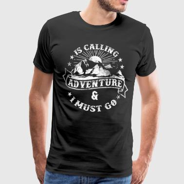 Adventure is calling and I have to go - Men's Premium T-Shirt