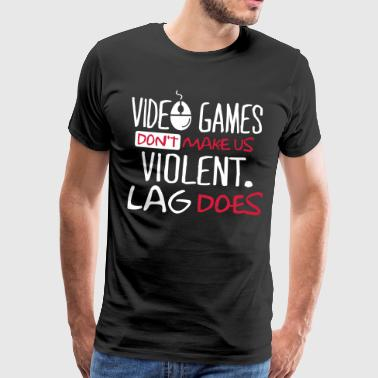 Does Video Games don't make us violent. Lag does! - Premium-T-shirt herr