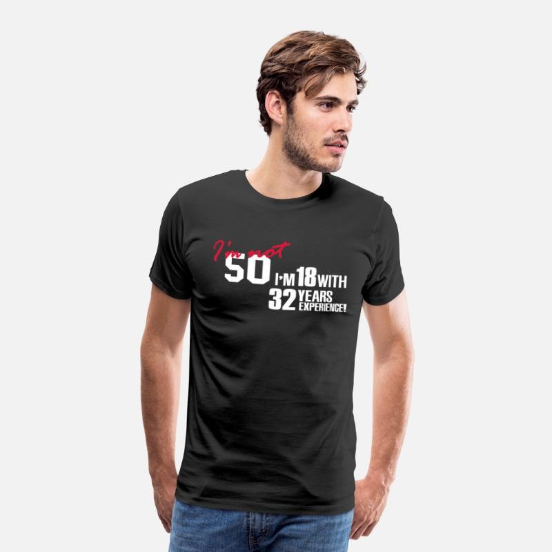 50th Birthday T-Shirts - I'm not 50 - I'm 18 with 32 years experience - Men's Premium T-Shirt black