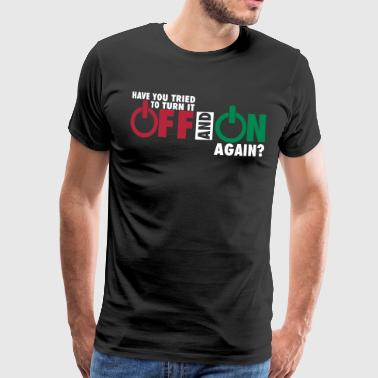 Have you tried to turn if off and on again? - Mannen Premium T-shirt