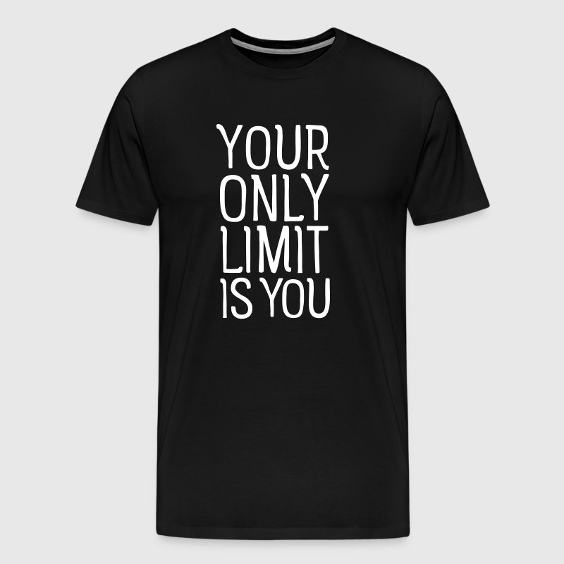 Your Only Limit Is You - Men's Premium T-Shirt