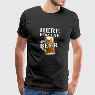 Funny Beer Here for the Beer! Funny Beer Quotes - Men's Premium T-Shirt