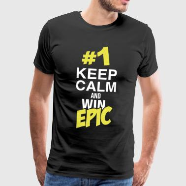 Keep Calm and win Epic / Epic Victory / Winner - Men's Premium T-Shirt