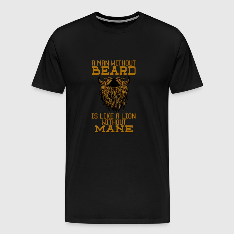 A man without a beard is like a lion without a mane! - Men's Premium T-Shirt