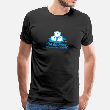 Frozen I'm So Cool,Even Ice Cubes Are Jealous! - Men's Premium T-Shirt