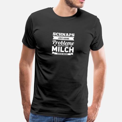 Schnaps ist Geil, Milch aber auch! Männer Premium T-Shirt ...