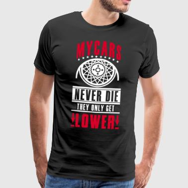 My Cars never die - they only get lower - Men's Premium T-Shirt