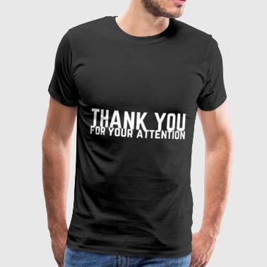 Memes Thank you for your attention gift idea - Men's Premium T-Shirt