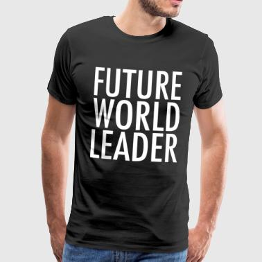 Future World Leader - Männer Premium T-Shirt