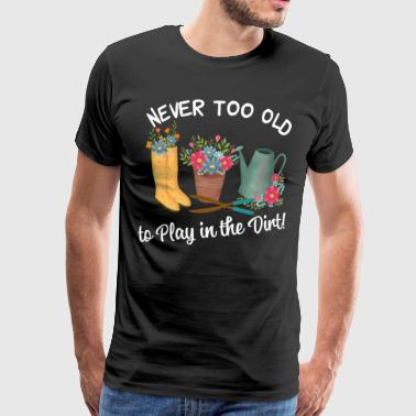 Never too old to Play in the Dirt - Männer Premium T-Shirt