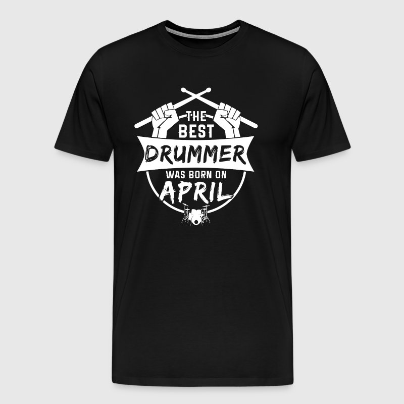 The best drummers are born in April - Men's Premium T-Shirt