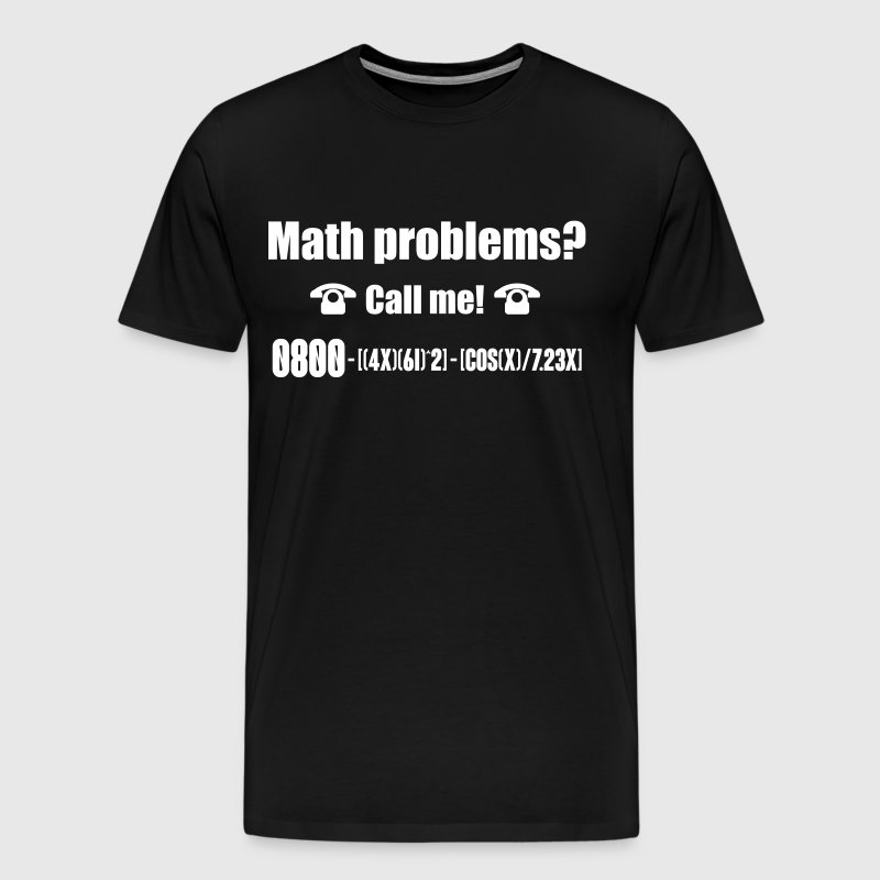 Math problems? Call me! nerd shirt - Männer Premium T-Shirt