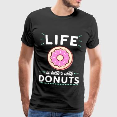 Life is better with Donuts - Männer Premium T-Shirt