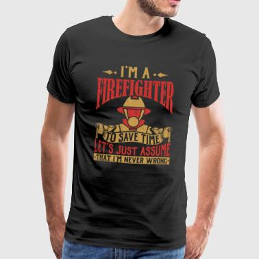 I'm A Firefighter I'm Never Wrong - Firefighter Hero - Men's Premium T-Shirt