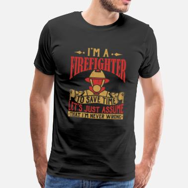 Assume I'm A Firefighter I'm Never Wrong - Firefighter Hero - Men's Premium T-Shirt