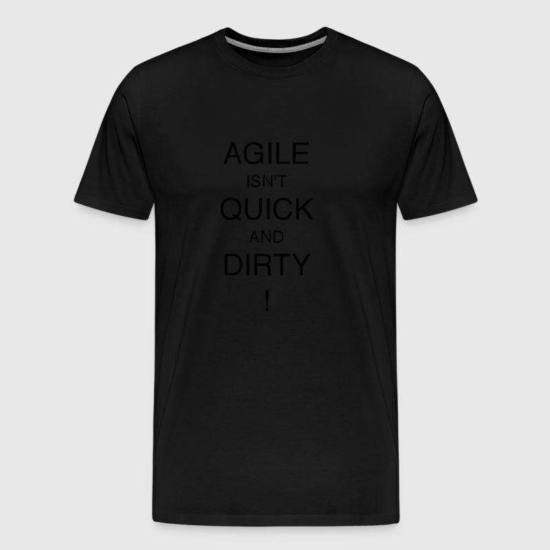 AGILE IS NOT QUICK AND DIRTY! - Men's Premium T-Shirt