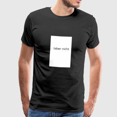not talk - Men's Premium T-Shirt