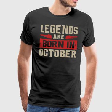 October LEGENDS ARE BORN IN OCTOBER - Männer Premium T-Shirt