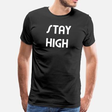 High Stay high - Männer Premium T-Shirt