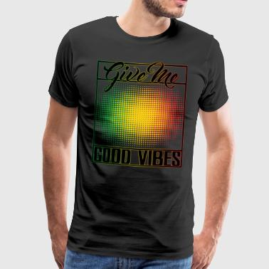 Give Me Good Vibes - Premium T-skjorte for menn