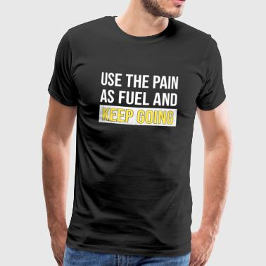 USE THE PAIN AS FUEL KEEP GOING Fitness - Männer Premium T-Shirt