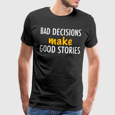 Bad Decisions Make Good Stories - Männer Premium T-Shirt