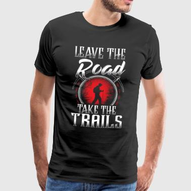 Leave The Road Take The Trails - Men's Premium T-Shirt