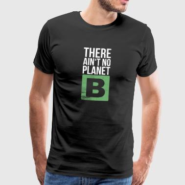 There is not no planet - Men's Premium T-Shirt