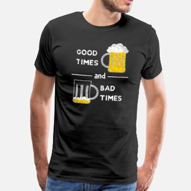 Leeg Good Times and Bad Times bier bier bierglas tijd - Mannen Premium T-shirt
