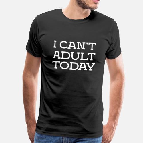 Ich Kann Nicht Erwachsen Sein Lustige Sprüche Männer Premium T Shirt
