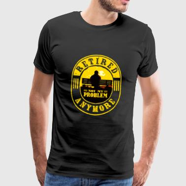 Retired Not My Problem Anymore Funny Retirement - Men's Premium T-Shirt