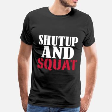 Shut Up Squat Shut up and SQUAT - Miesten premium t-paita