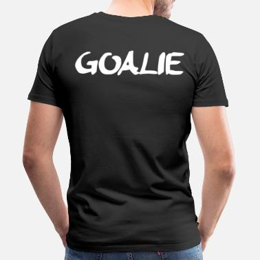 Hockey Goalie Goalie - Men's Premium T-Shirt