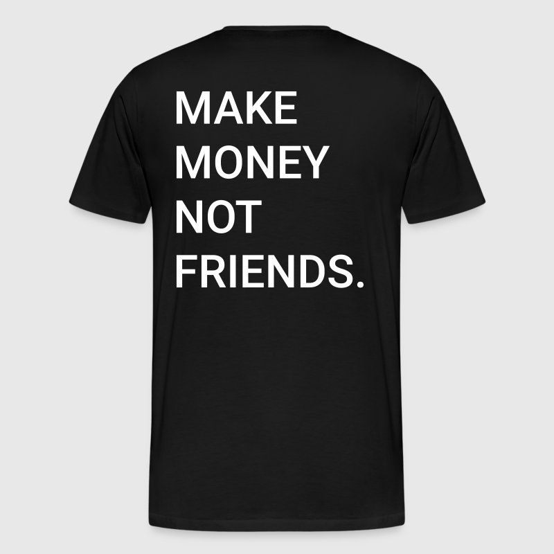 Making Money, not friends. - Men's Premium T-Shirt