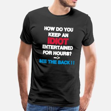 How Do You Keep An Idiot Entertained - front - T-shirt Premium Homme