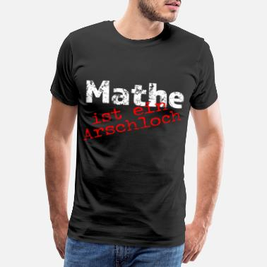 Assholes Math is an asshole! - Men's Premium T-Shirt