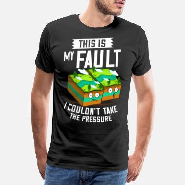 Earthquake Sorry My Fault Gift Earthquake Geology - Men's Premium T-Shirt