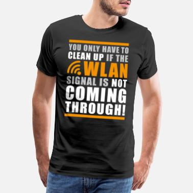 Hardware Funny Geek Shit Clean Up Wlan Statement - Men's Premium T-Shirt