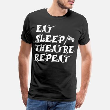 Theatre Eat Sleep Theater Repeat - Gift Stage - Men's Premium T-Shirt