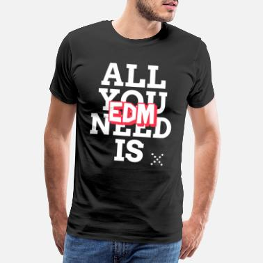 Deejay EDM Techno is all you need - Men's Premium T-Shirt