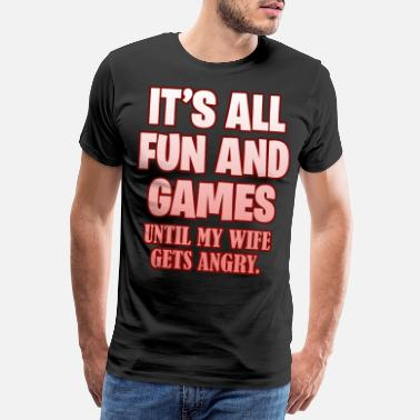 Anger Angry Wife I'ts all fun and games until me - Men's Premium T-Shirt