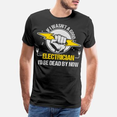 Trouble If I wasn't a good electrician, ic - Men's Premium T-Shirt