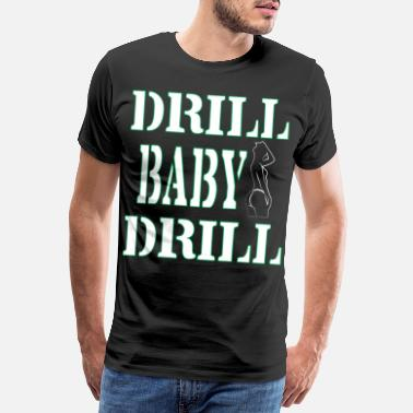Army Baby Funny Drill Tshirt Designs DRILL BABY DRILL - Men's Premium T-Shirt