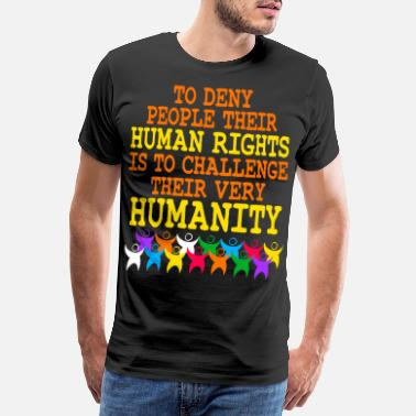 Upright To Deny People Their Human Rights Is To - Men's Premium T-Shirt