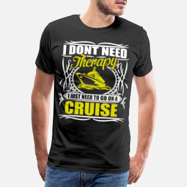 Cargo I Just Need To Go On A Cruise - Men's Premium T-Shirt